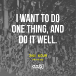 I want to do one thing, and do it well. - Jan Koum, whatsapp